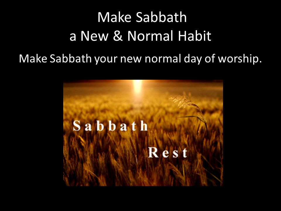 Make Sabbath a New & Normal Habit Make Sabbath your new normal day of worship.