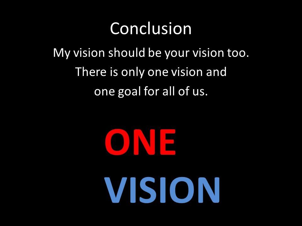 Conclusion My vision should be your vision too.