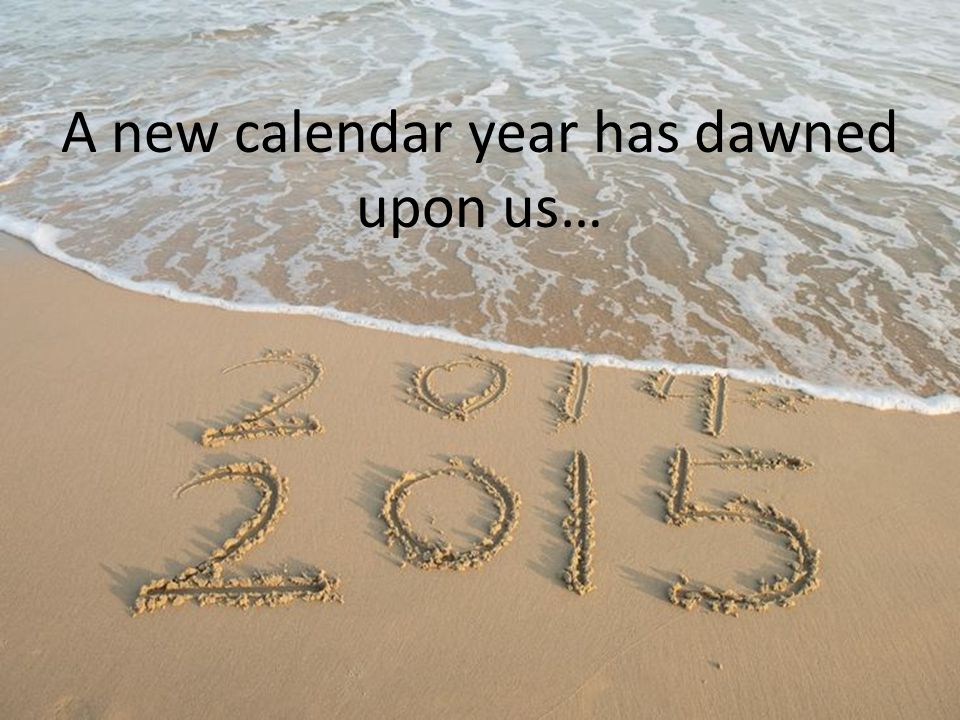 A new calendar year has dawned upon us…