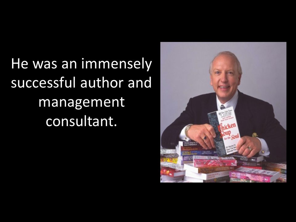 He was an immensely successful author and management consultant.