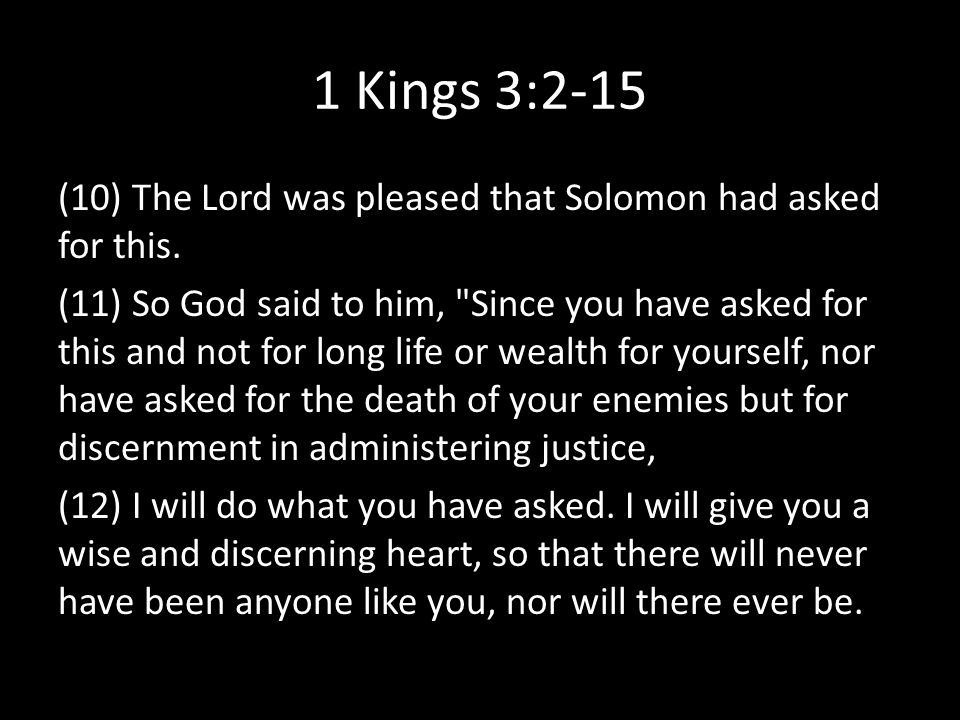 1 Kings 3:2-15 (10) The Lord was pleased that Solomon had asked for this.