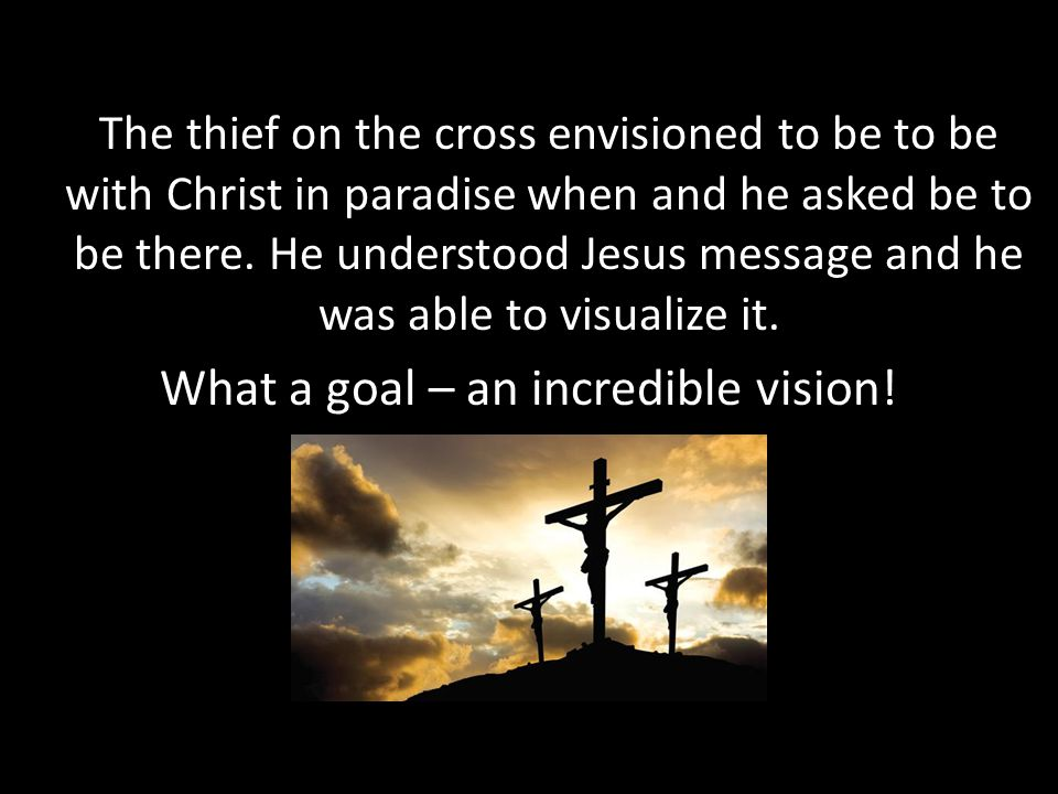 The thief on the cross envisioned to be to be with Christ in paradise when and he asked be to be there.