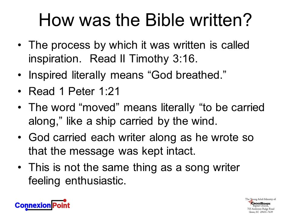 How was the Bible written.The process by which it was written is called inspiration.