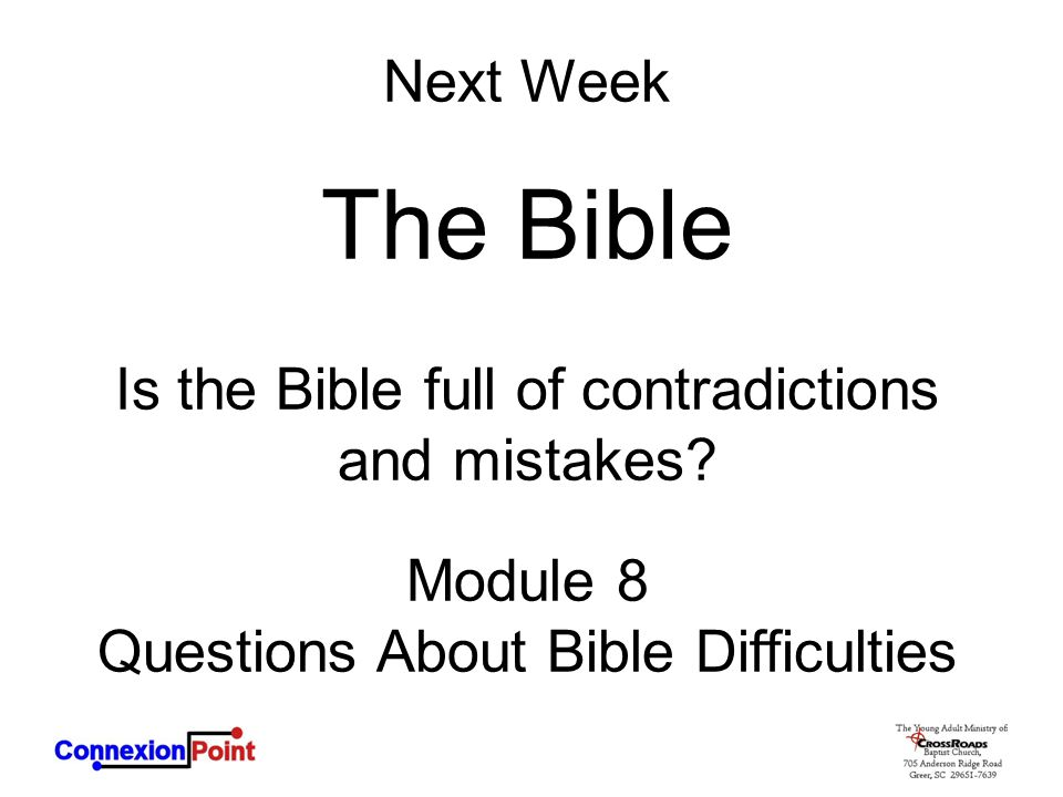 Next Week The Bible Is the Bible full of contradictions and mistakes? Module 8 Questions About Bible Difficulties