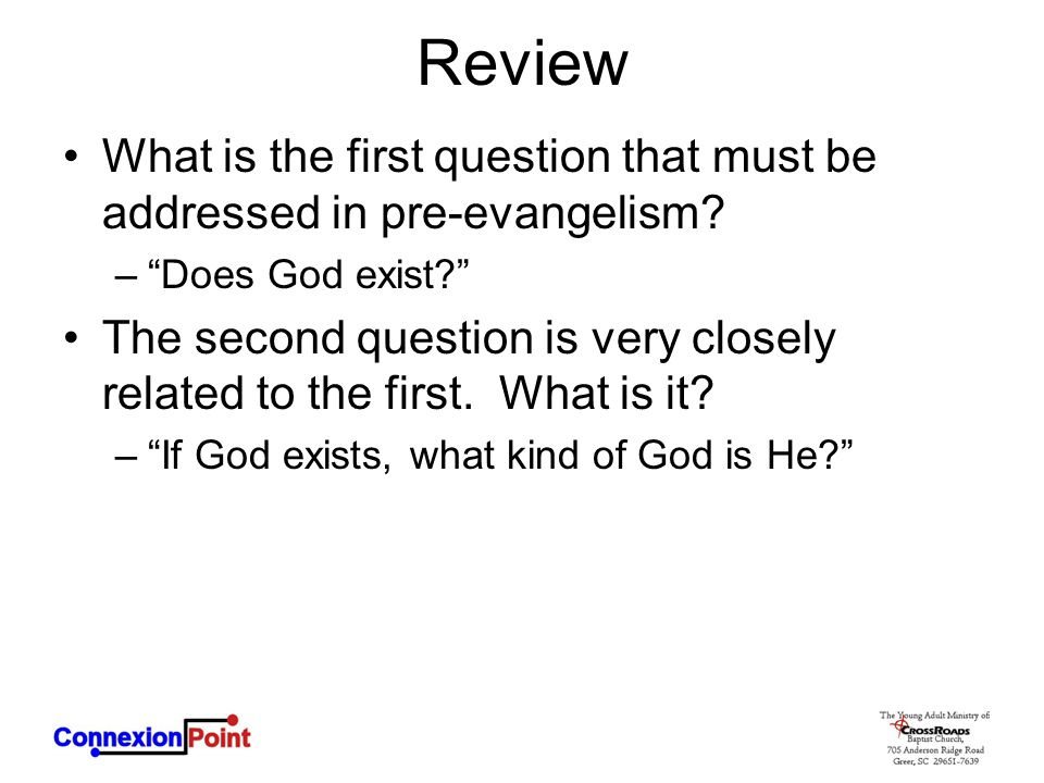 """Review What is the first question that must be addressed in pre-evangelism? –""""Does God exist?"""" The second question is very closely related to the firs"""