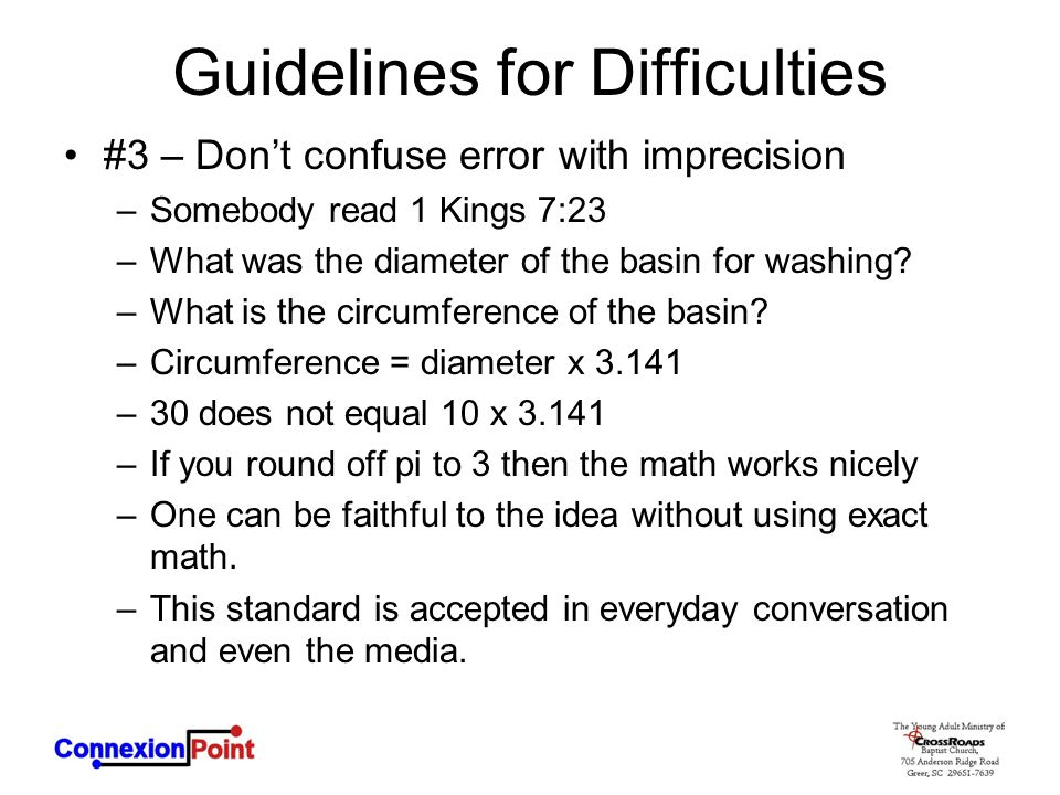 Guidelines for Difficulties #3 – Don't confuse error with imprecision –Somebody read 1 Kings 7:23 –What was the diameter of the basin for washing? –Wh