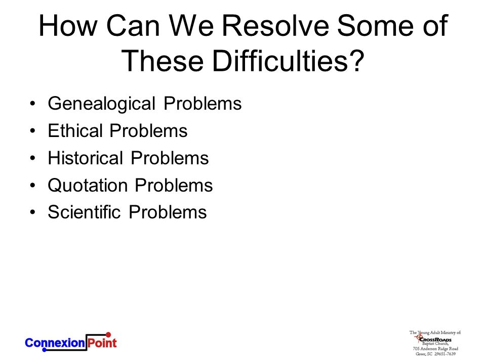How Can We Resolve Some of These Difficulties? Genealogical Problems Ethical Problems Historical Problems Quotation Problems Scientific Problems