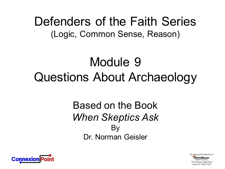 Defenders of the Faith Series (Logic, Common Sense, Reason) Module 9 Questions About Archaeology Based on the Book When Skeptics Ask By Dr.