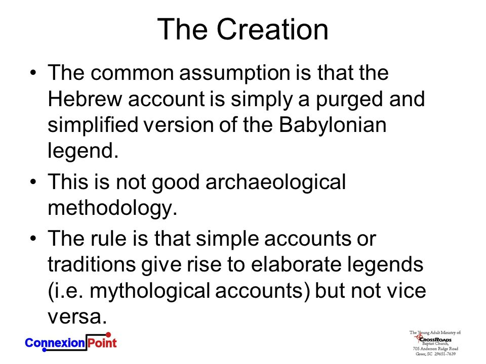 The Creation The common assumption is that the Hebrew account is simply a purged and simplified version of the Babylonian legend. This is not good arc