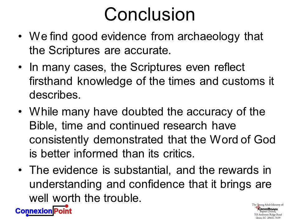 Conclusion We find good evidence from archaeology that the Scriptures are accurate. In many cases, the Scriptures even reflect firsthand knowledge of
