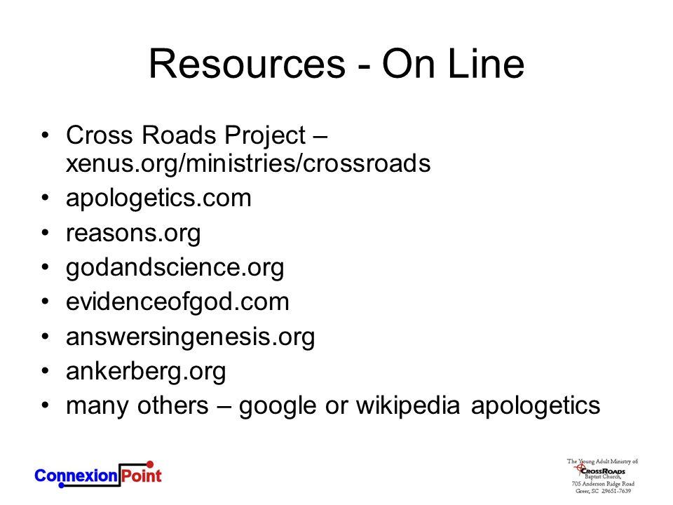 Resources - On Line Cross Roads Project – xenus.org/ministries/crossroads apologetics.com reasons.org godandscience.org evidenceofgod.com answersingen
