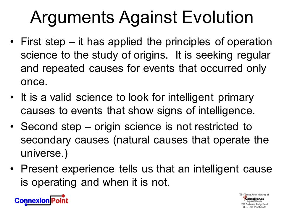 Arguments Against Evolution First step – it has applied the principles of operation science to the study of origins.