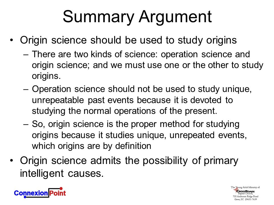 Summary Argument Origin science should be used to study origins –There are two kinds of science: operation science and origin science; and we must use