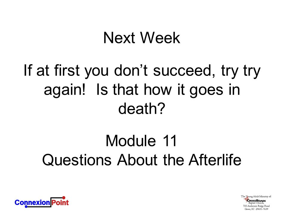 Next Week If at first you don't succeed, try try again.