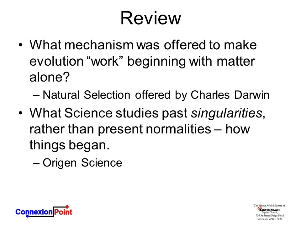 """Review What mechanism was offered to make evolution """"work"""" beginning with matter alone? –Natural Selection offered by Charles Darwin What Science stud"""