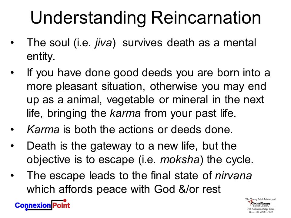 Understanding Reincarnation The soul (i.e. jiva) survives death as a mental entity. If you have done good deeds you are born into a more pleasant situ