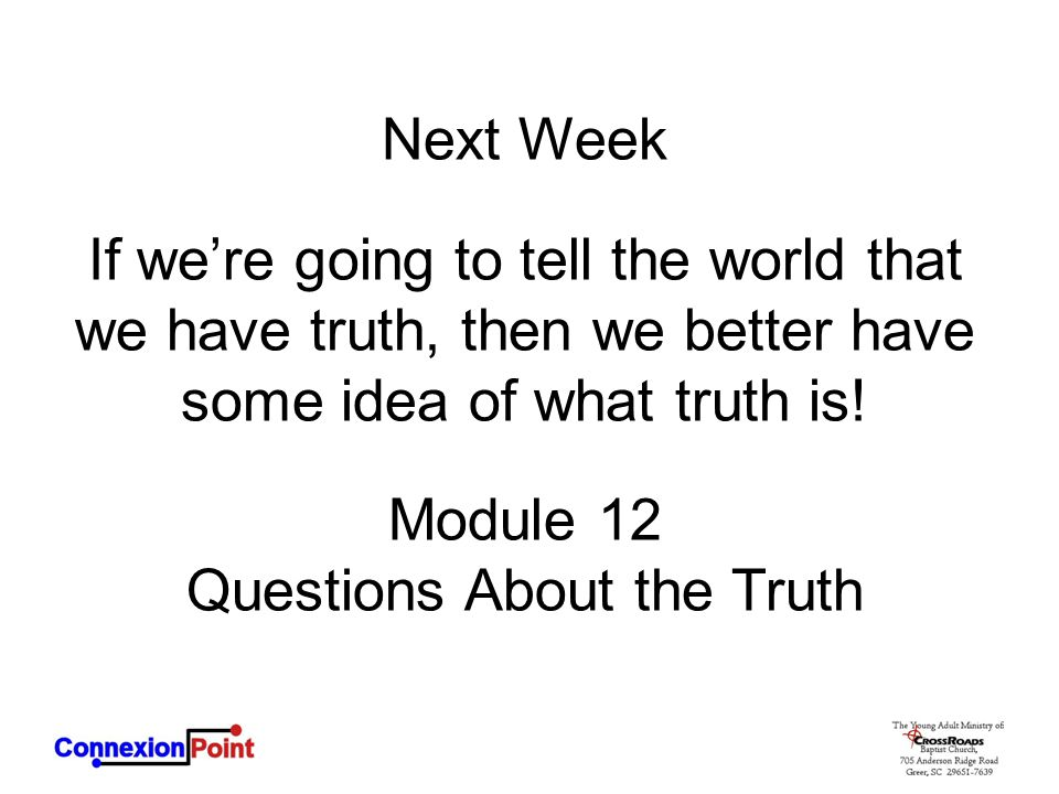 Next Week If we're going to tell the world that we have truth, then we better have some idea of what truth is.