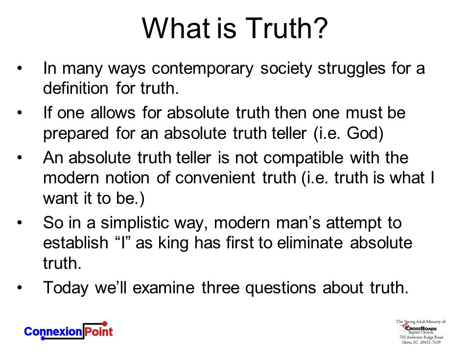 What is Truth? In many ways contemporary society struggles for a definition for truth. If one allows for absolute truth then one must be prepared for