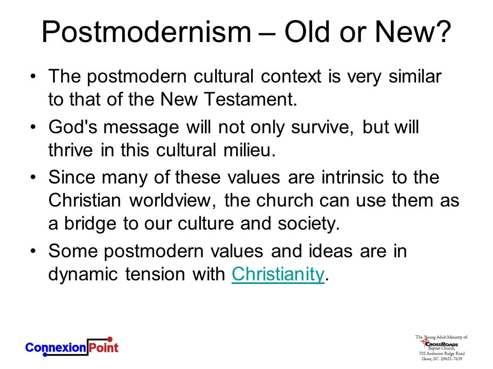 Postmodernism – Old or New? The postmodern cultural context is very similar to that of the New Testament. God's message will not only survive, but wil