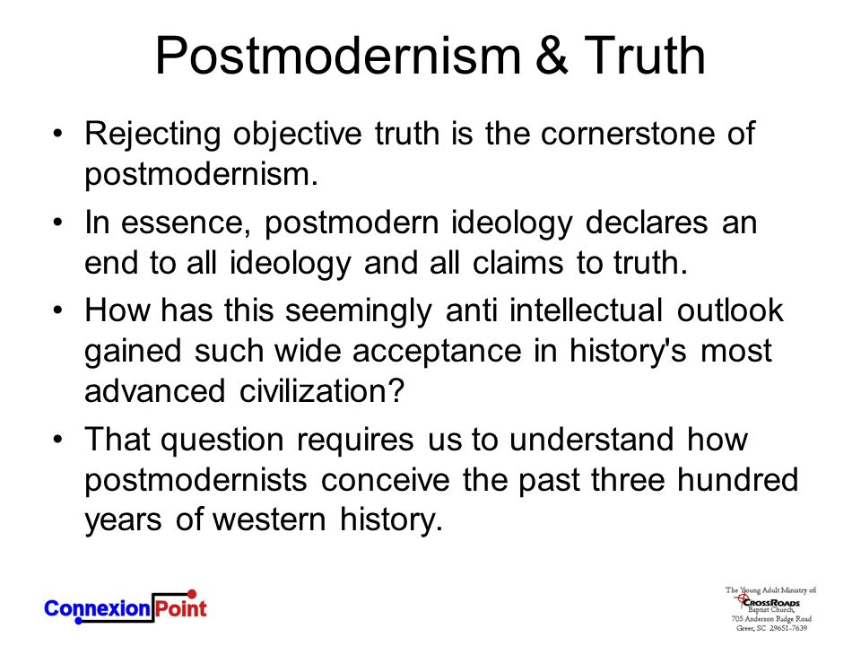 Postmodernism & Truth Rejecting objective truth is the cornerstone of postmodernism.