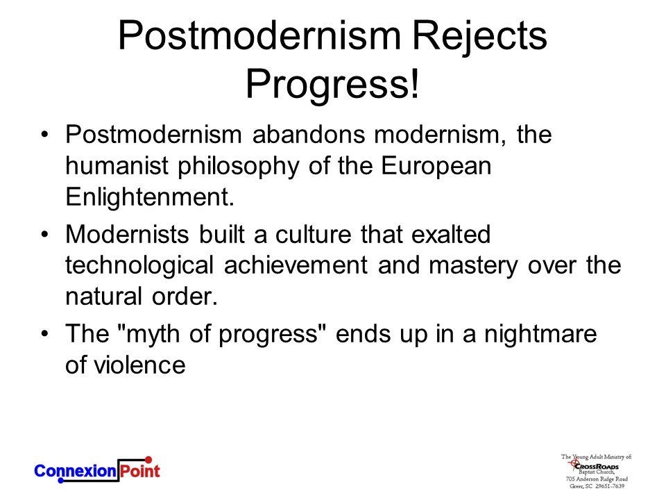 Postmodernism Rejects Progress! Postmodernism abandons modernism, the humanist philosophy of the European Enlightenment. Modernists built a culture th