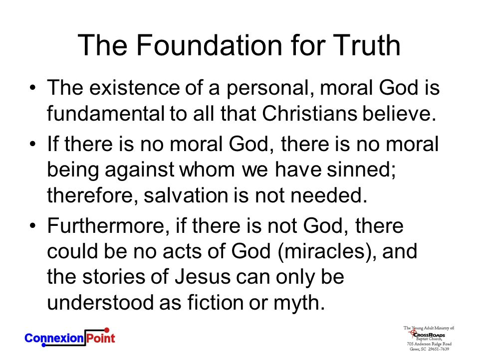 The Foundation for Truth The existence of a personal, moral God is fundamental to all that Christians believe.