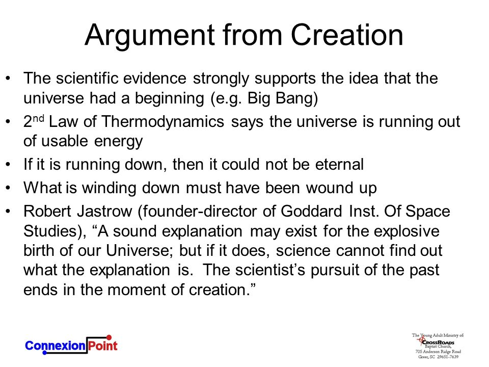 Argument from Creation The scientific evidence strongly supports the idea that the universe had a beginning (e.g.