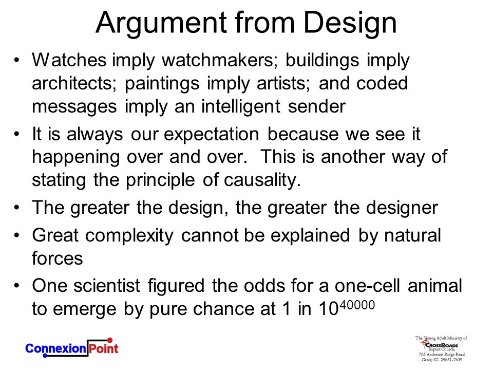 Argument from Design Watches imply watchmakers; buildings imply architects; paintings imply artists; and coded messages imply an intelligent sender It