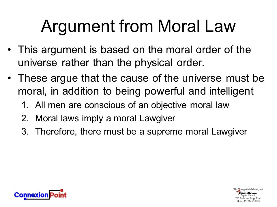 Argument from Moral Law This argument is based on the moral order of the universe rather than the physical order.
