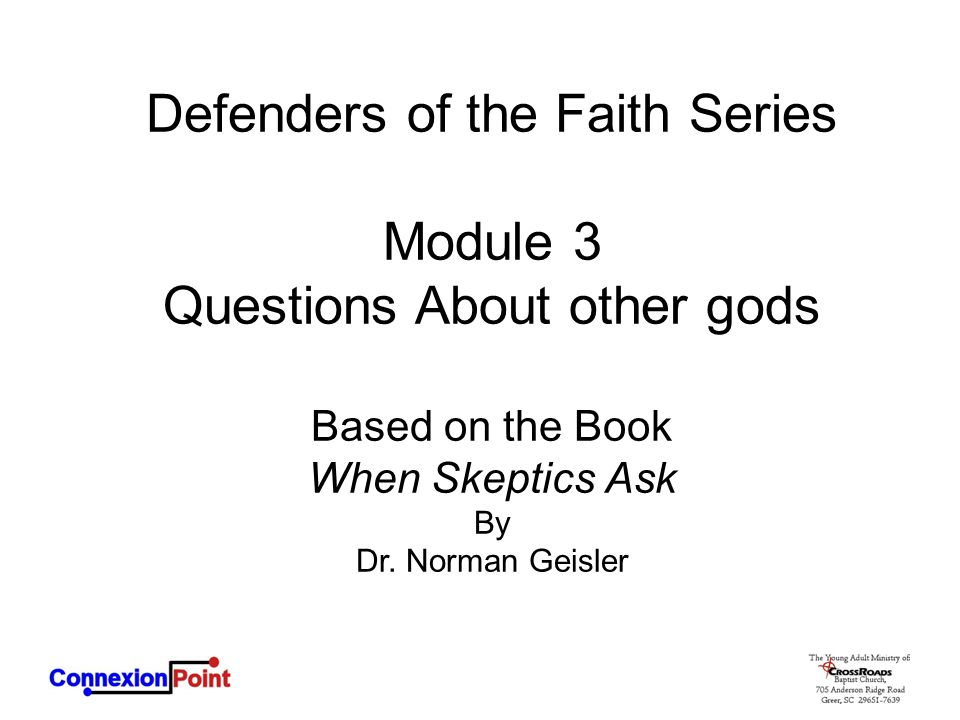 Defenders of the Faith Series Module 3 Questions About other gods Based on the Book When Skeptics Ask By Dr. Norman Geisler