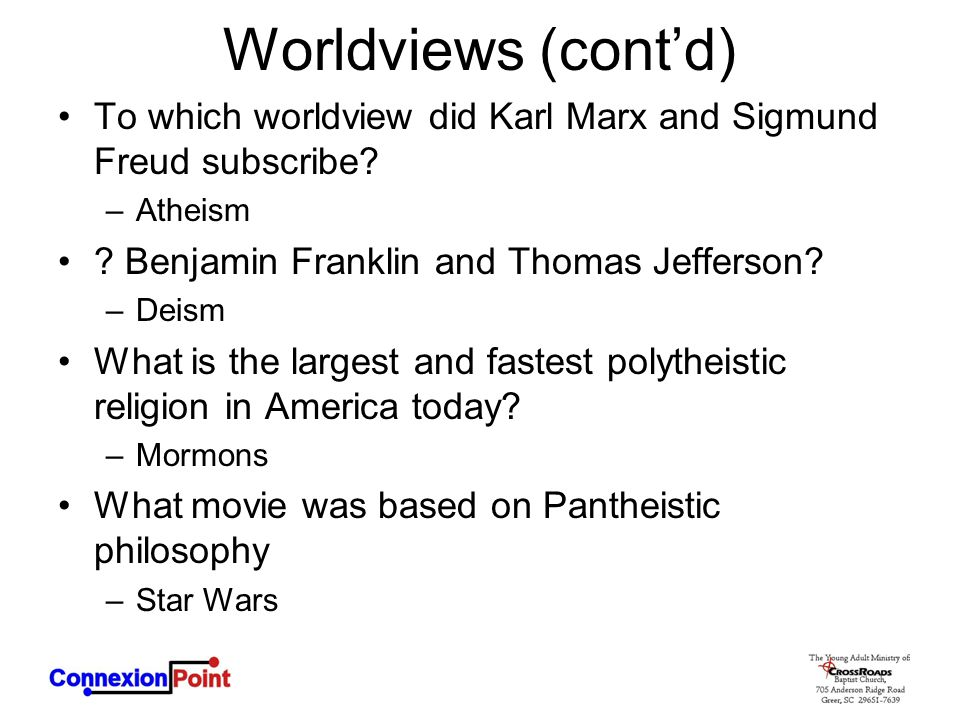 Worldviews (cont'd) To which worldview did Karl Marx and Sigmund Freud subscribe.