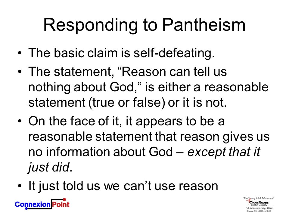 """Responding to Pantheism The basic claim is self-defeating. The statement, """"Reason can tell us nothing about God,"""" is either a reasonable statement (tr"""