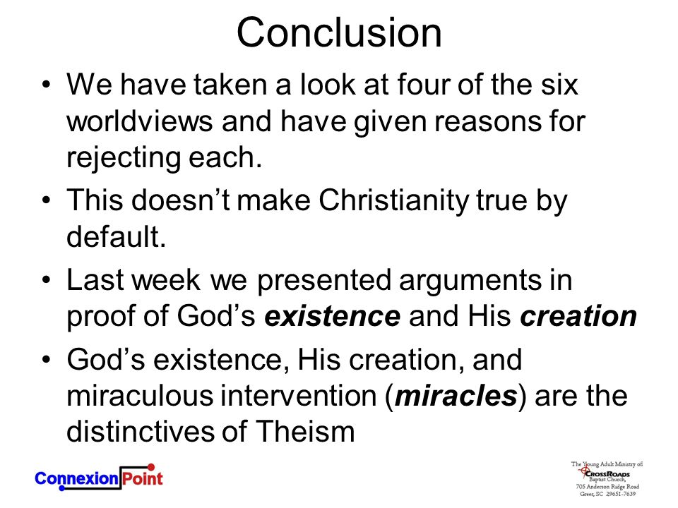 Conclusion We have taken a look at four of the six worldviews and have given reasons for rejecting each.