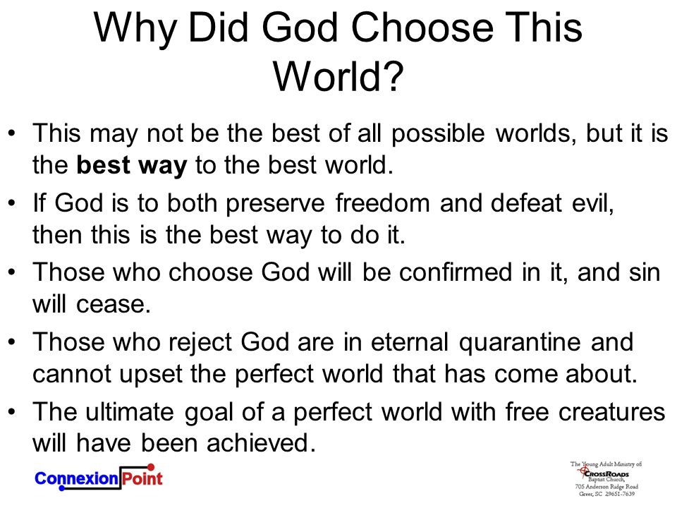 Why Did God Choose This World? This may not be the best of all possible worlds, but it is the best way to the best world. If God is to both preserve f