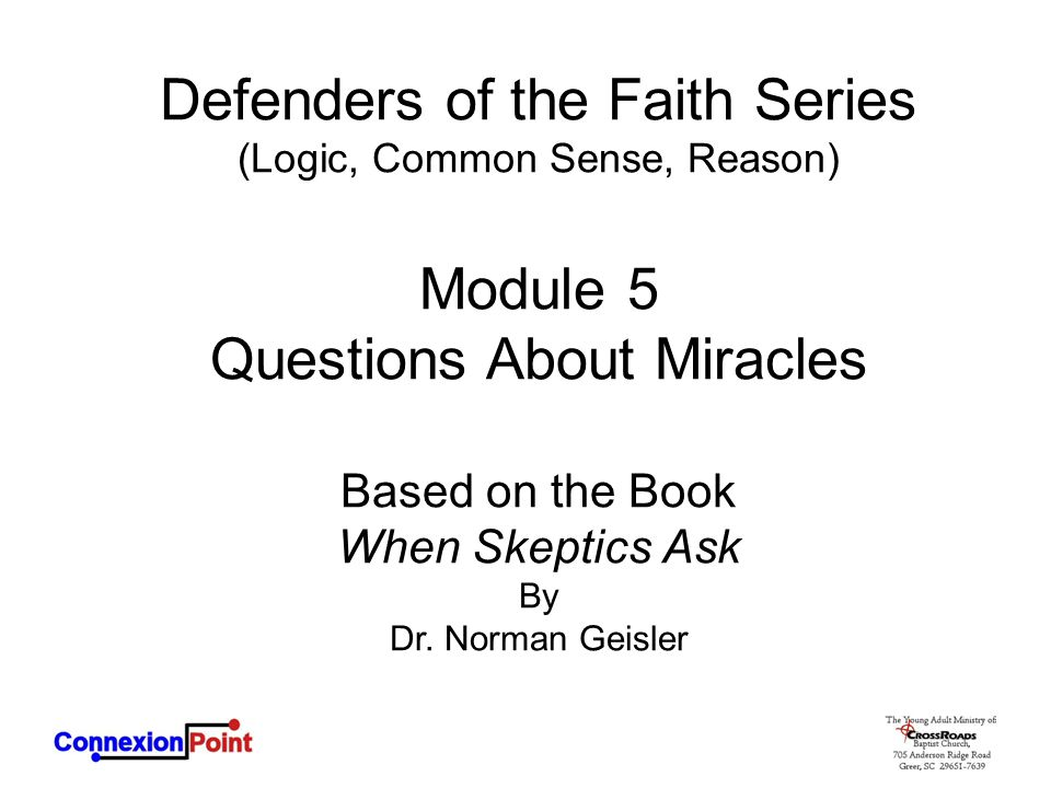 Defenders of the Faith Series (Logic, Common Sense, Reason) Module 5 Questions About Miracles Based on the Book When Skeptics Ask By Dr. Norman Geisle