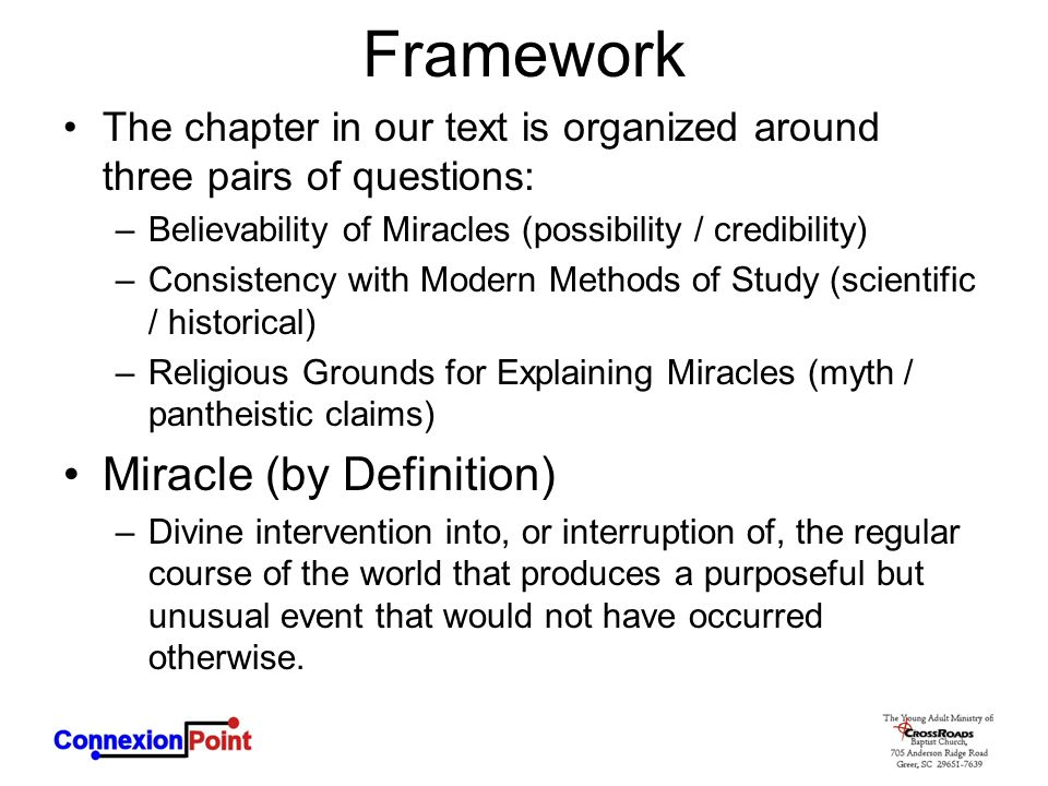 Framework The chapter in our text is organized around three pairs of questions: –Believability of Miracles (possibility / credibility) –Consistency wi