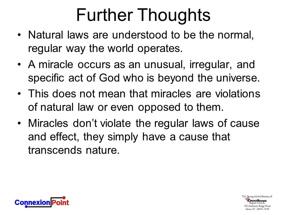 Further Thoughts Natural laws are understood to be the normal, regular way the world operates. A miracle occurs as an unusual, irregular, and specific