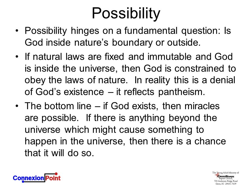 Possibility Possibility hinges on a fundamental question: Is God inside nature's boundary or outside. If natural laws are fixed and immutable and God