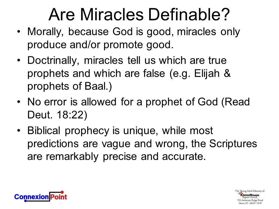 Are Miracles Definable? Morally, because God is good, miracles only produce and/or promote good. Doctrinally, miracles tell us which are true prophets