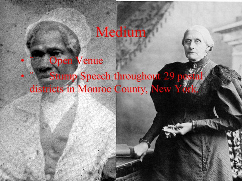 Medium ¨ Open Venue ¨ Stump Speech throughout 29 postal districts in Monroe County, New York.