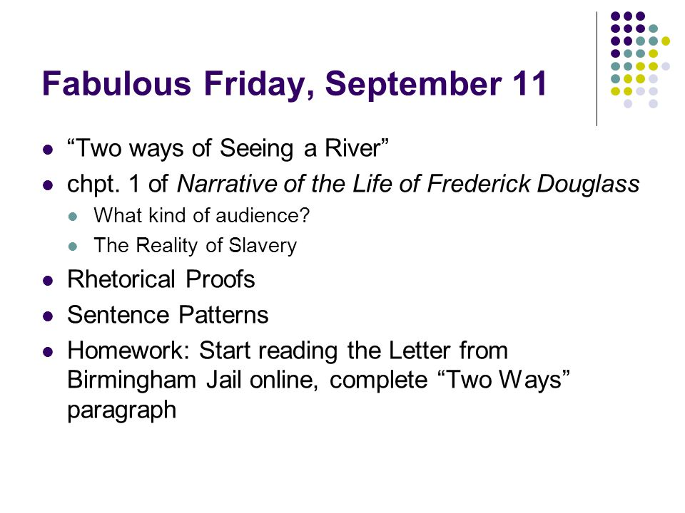 """Fabulous Friday, September 11 """"Two ways of Seeing a River"""" chpt. 1 of Narrative of the Life of Frederick Douglass What kind of audience? The Reality o"""