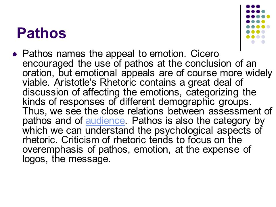 Pathos Pathos names the appeal to emotion.