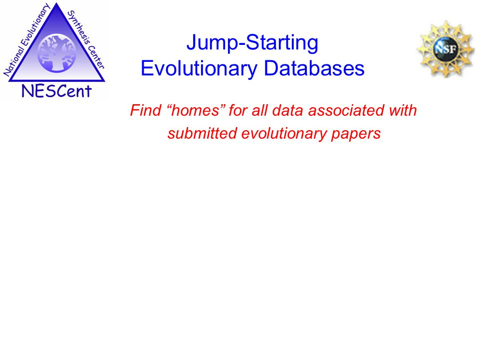 Find homes for all data associated with submitted evolutionary papers Jump-Starting Evolutionary Databases