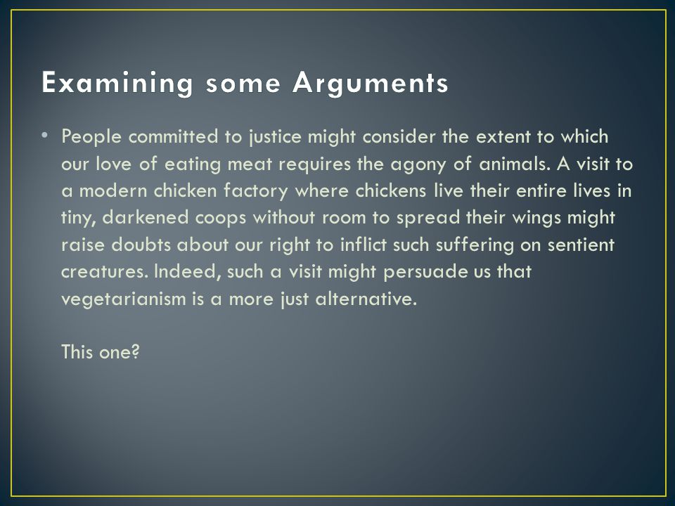 People committed to justice might consider the extent to which our love of eating meat requires the agony of animals.