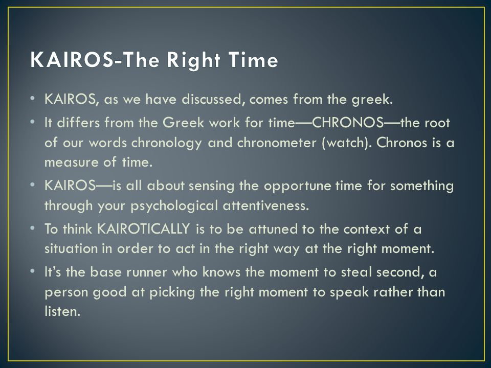 KAIROS, as we have discussed, comes from the greek.