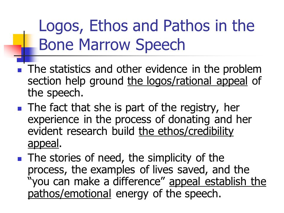 Logos, Ethos and Pathos in the Bone Marrow Speech The statistics and other evidence in the problem section help ground the logos/rational appeal of the speech.