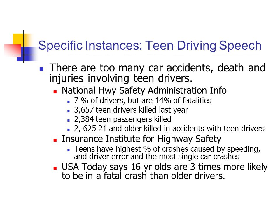 Specific Instances: Teen Driving Speech There are too many car accidents, death and injuries involving teen drivers. National Hwy Safety Administratio