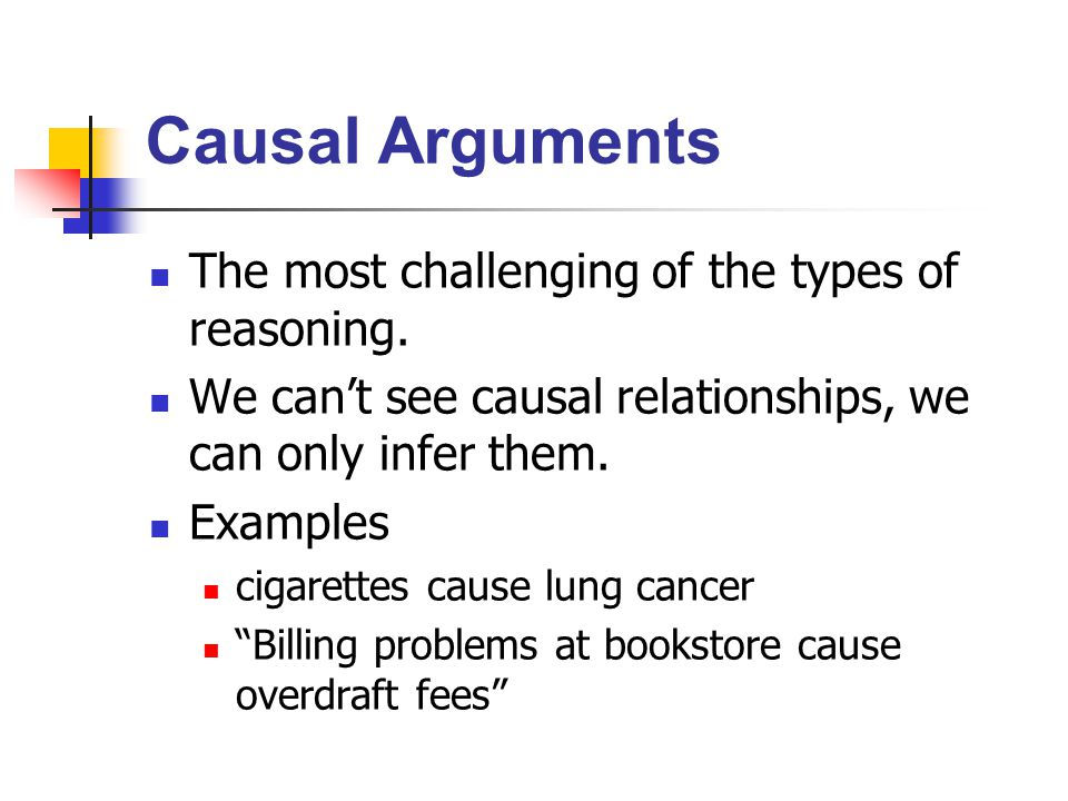 Causal Arguments The most challenging of the types of reasoning.