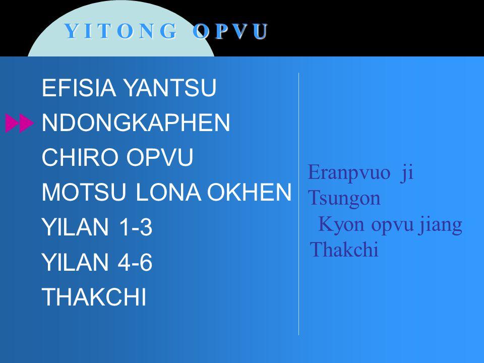 Y I T O N G O P V U Eranpvuo ji Tsungon Kyon opvu jiang Enga evan jiang Thakchi EFISIA YANTSU NDONGKAPHEN CHIRO OPVU MOTSU LONA OKHEN YILAN 1-3 YILAN
