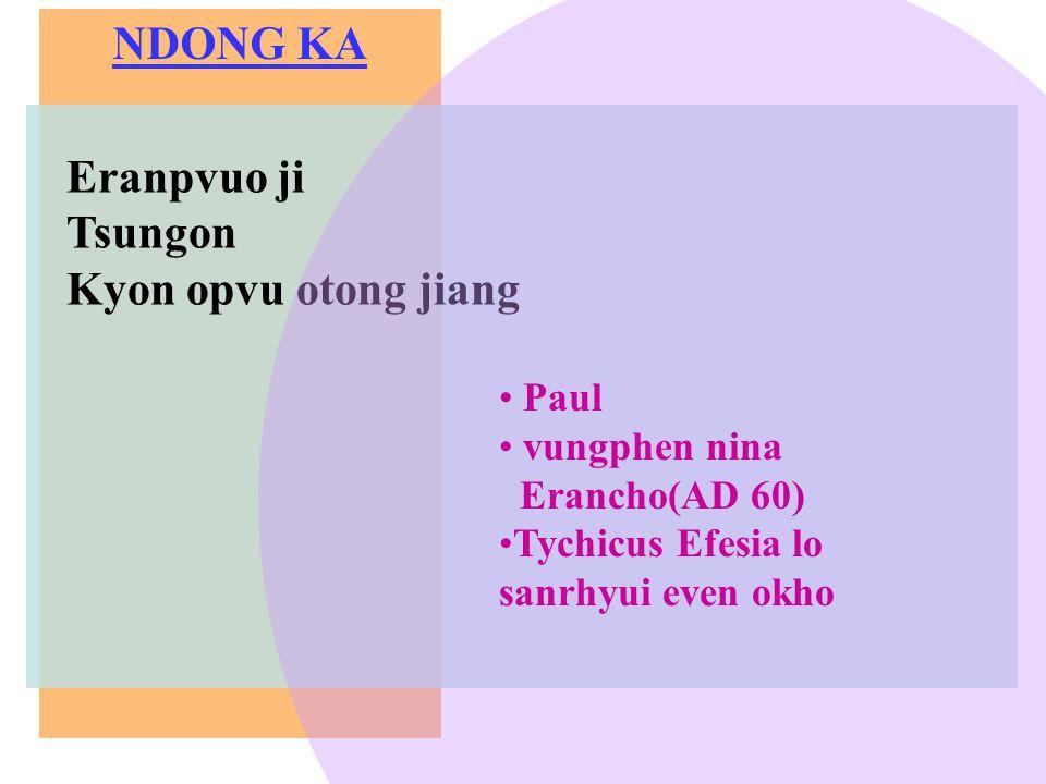NDONG KA Eranpvuo ji Tsungon Kyon opvu otong jiang Paul vungphen nina Erancho(AD 60) Tychicus Efesia lo sanrhyui even okho